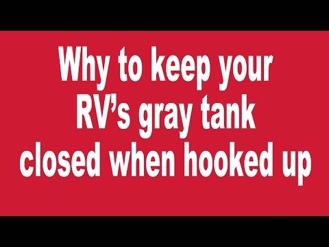 Why you should close your RV's gray tank when hooked up