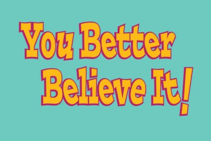 You better believe it